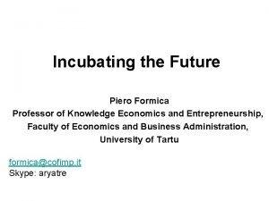 Incubating the Future Piero Formica Piero Professor of