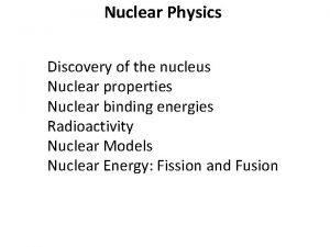 Nuclear Physics Discovery of the nucleus Nuclear properties