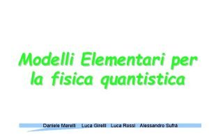 Modelli Elementari per la fisica quantistica Daniele Marelli