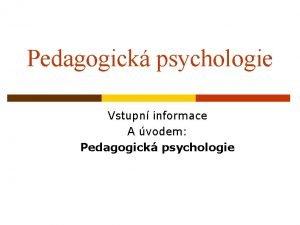 Pedagogick psychologie Vstupn informace A vodem Pedagogick psychologie
