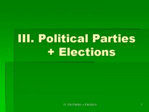 III Political Parties Elections III Pol Parties Elections
