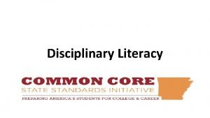 Disciplinary Literacy AGENDA Overview of the Common Core