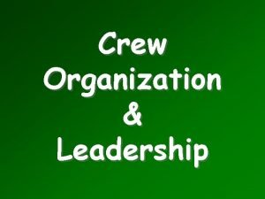 Crew Organization Leadership Objectives How the Crew is