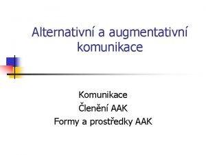 Alternativn a augmentativn komunikace Komunikace lenn AAK Formy