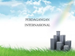 PERDAGANGAN INTERNASIONAL Definisi Perdagangan internasional pertukaran barang dan