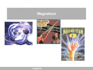 Magnetism magnetism 1 magnetism Magnetic fields are produced