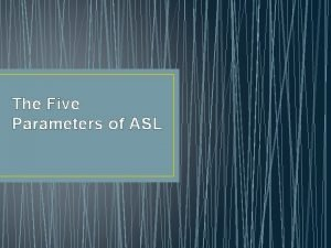 The Five Parameters of ASL Father of ASL