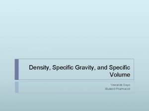 Density Specific Gravity and Specific Volume Yewande Dayo