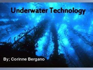 Underwater Technology By Corinne Bergano Introduction Underwater Technology