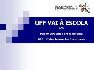 UFF VAI ESCOLA 2009 Plo Universitrio de Volta