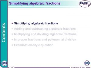 Simplifying algebraic fractions Contents Simplifying algebraic fractions Adding