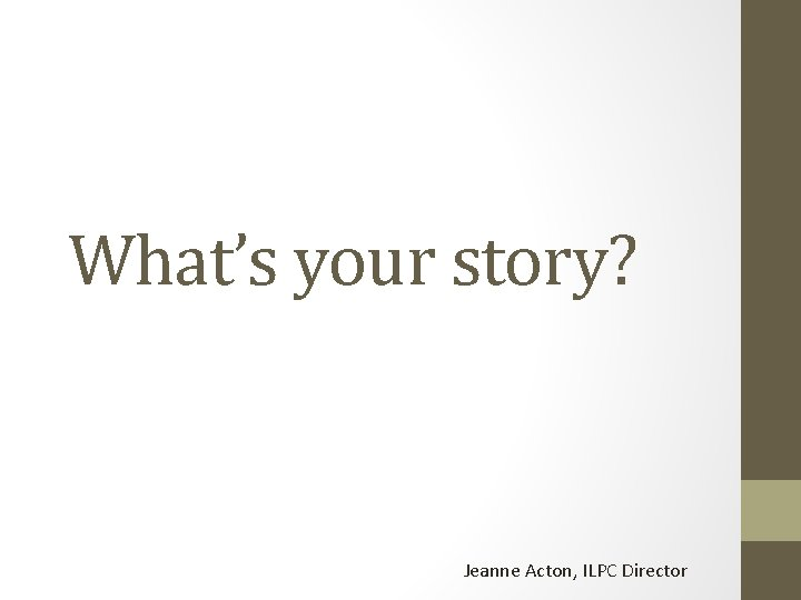 Whats your story Jeanne Acton ILPC Director Columns