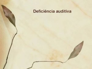 Deficincia auditiva Conceito Deficincia auditiva o nome utilizado