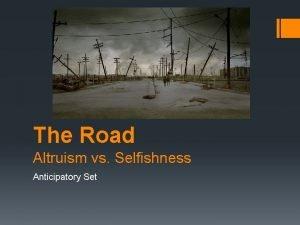 The Road Altruism vs Selfishness Anticipatory Set Guiding