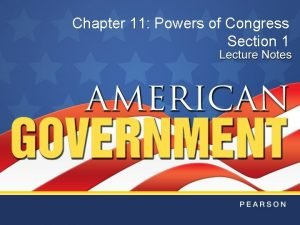 Chapter 11 Powers of Congress Section 1 Objectives