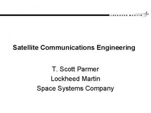 Satellite Communications Engineering T Scott Parmer Lockheed Martin