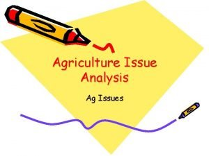 Agriculture Issue Analysis Ag Issues Define an Issue