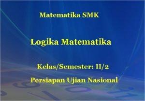 Matematika SMK Logika Matematika KelasSemester II2 Persiapan Ujian