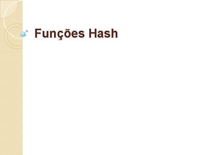 Funes Hash Funao Hash Uma funo hash um