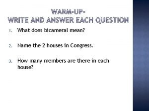 1 What does bicameral mean 2 Name the
