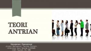 TEORI ANTRIAN Manajemen Operasional Jurusan Manajemen Fakultas Ekonomi