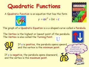 Quadratic Functions A Quadratic Function is an equation