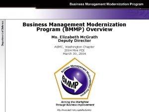 Business Management Modernization Program BMMP Overview Ms Elizabeth