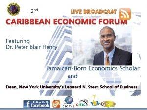 2 nd LIVE BROADCAST CARIBBEAN ECONOMIC FORUM Featuring