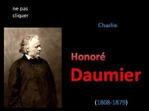 ne pas cliquer Charlie Honor Daumier 1808 1879