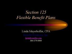 Section 125 Flexible Benefit Plans Linda Meyerhoffer CPA