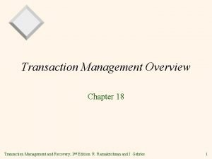 Transaction Management Overview Chapter 18 Transaction Management and