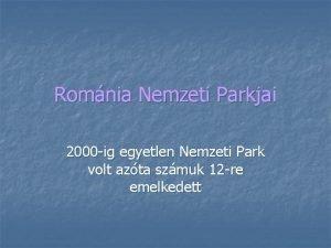Romnia Nemzeti Parkjai 2000 ig egyetlen Nemzeti Park