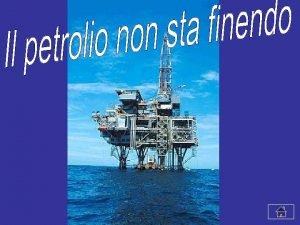 v Il petrolio nella storia delluomo v Il