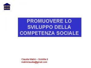 PROMUOVERE LO SVILUPPO DELLA COMPETENZA SOCIALE Claudia Matini