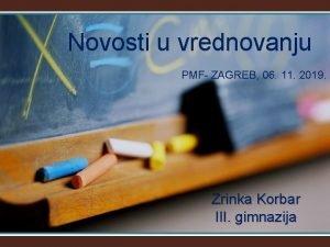 Novosti u vrednovanju PMF ZAGREB 06 11 2019