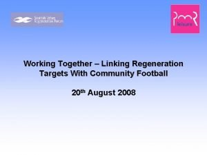 Working Together Linking Regeneration Targets With Community Football