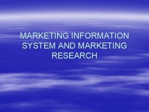 MARKETING INFORMATION SYSTEM AND MARKETING RESEARCH Marketing and