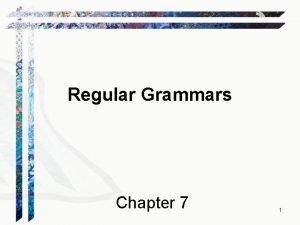 Regular Grammars Chapter 7 1 Regular Grammars A