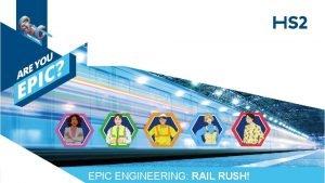 EPIC ENGINEERING RAIL RUSH EPIC ENGINEERING RAIL RUSH