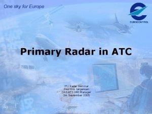 Primary Radar in ATC ITU Radar Seminar Poul
