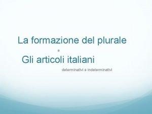 La formazione del plurale e Gli articoli italiani