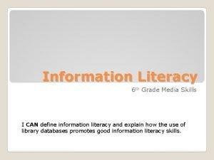 Information Literacy 6 th Grade Media Skills I