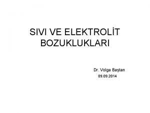SIVI VE ELEKTROLT BOZUKLUKLARI Dr Volga Batan 09