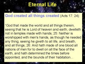Eternal Life God created all things created Acts