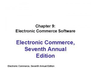Chapter 9 Electronic Commerce Software Electronic Commerce Seventh