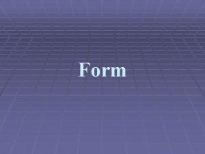 Form Pengertian Form Form dalam web adalah satu