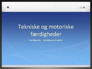 Tekniske og motoriske frdigheder Frdigheder Udvikling og Kvalitet