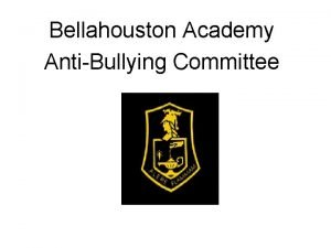 Bellahouston Academy AntiBullying Committee 2012 2013 Questionnaire 1Have