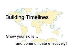 Building Timelines Show your skills and communicate effectively
