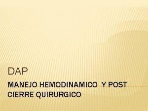 DAP MANEJO HEMODINAMICO Y POST CIERRE QUIRURGICO DAP